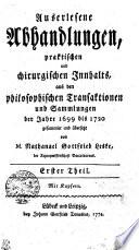 Auserlesene Abhandlungen, praktischen und chirurgischen Innhalts, aus den philosophischen Transaktionen und Sammlungen der Jahre 1699 bis 1720