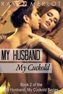 My Husband, My Cuckold: The Complete My Husband, My Cuckold Series
