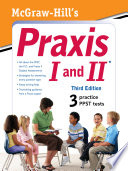 McGraw Hill s Praxis I and II  Third Edition