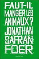 Faut-il Manger Les Animaux ? : nous consommons ? avant de se lancer dans...
