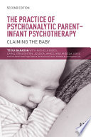 The Practice of Psychoanalytic Parent-Infant Psychotherapy Handbook Addressing The Provision Of Therapeutic Help
