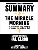 Book Extended Summary Of The Miracle Morning: The Not-So-Obvious Secret Guaranteed to Transform Your Life (Before 8AM) – Based On The Book By Hal Elrod