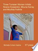 Three Tunisian Women Artists  Nic  ne Kossentini  Mouna Karray and Moufida Fedhila