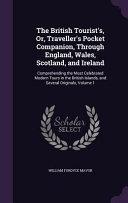 The British Tourist s  Or  Traveller s Pocket Companion  Through England  Wales  Scotland  and Ireland