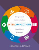 Interconnections: Interpersonal Communication Foundations and Contexts