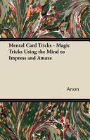 Mental Card Tricks Magic Tricks Using The Mind To Impress And Amaze