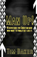 Man Up   40 Devotions for Christian Men Who Want to Finally ACT Like It