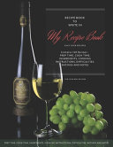 My Recipe Book Blank Notebook To Write 120 Favorite Recipes In Large 8 5 X 11 Inch White Paper Wine And Grapes Matte Cover