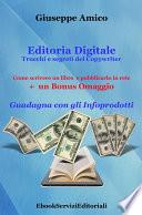 Editoria Digitale     Trucchi e Segreti del Copywriter     Come scrivere un libro e pubblicarlo in rete   Bonus Omaggio    Guadagna con gli Infoprodotti