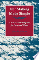 Net Making Made Simple   A Guide to Making Nets for Sport and Home