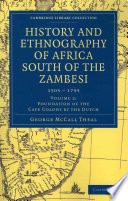 History and Ethnography of Africa South of the Zambesi  from the Settlement of the Portuguese at Sofala in September 1505 to the Conquest of the Cape Colony by the British in September 1795