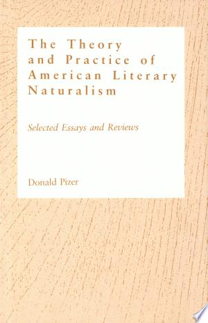 The Theory and Practice of American Literary Naturalism: Selected Essays and Reviews - ISBN:9780809318476