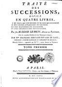 Trait   des successions  divis   en quatre livres    par feu M  Denis Le Brun     avec de nouvelles d  cisions et des remarques critiques  par Mre Fran  ois Bernard Espiard de Saux
