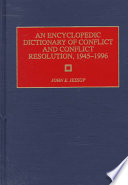 An Encyclopedic Dictionary of Conflict and Conflict Resolution  1945 1996