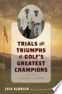 Trials and Triumphs of Golf s Greatest Champions