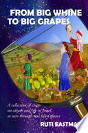 From Big Whine to Big Grapes   A Collection of Essays on Aliyah and Life in Israel  as Seen Through Ros   Filled Glasses