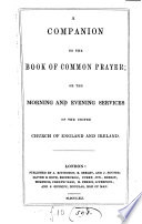 A companion to the Book of common prayer  or the morning and evening services of the united Church of England and Ireland  with the Litany  the first part of the order of Holy communion  and the Catechism