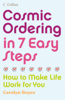 Cosmic Ordering In 7 Easy Steps How To Make Life Work For You