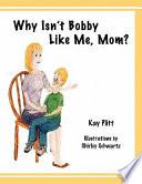 Why Isn T Bobby Like Me Mom