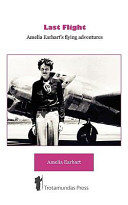 Last Flight   Amelia Earhart s Flying Adventures Book PDF