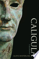Caligula : 41 as a tyrant who ultimately became a...