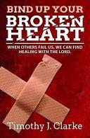 Bind Up Your Broken Heart : ...