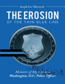 The Erosion of the Thin Blue Line  Memoirs of My Life As a Washington  D  C  Police Officer