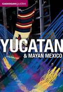 Yucatan And Mayan Mexico book