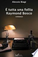 tutta una follia Raymond Bosco