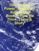 The  People Power  Education Superbook  Book 1  How We Think  Learn   Study