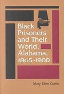 Black Prisoners and Their World  Alabama  1865 1900