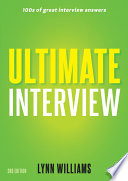 Ultimate interview [electronic resource] : 100s of great interview answers / Lynn Williams