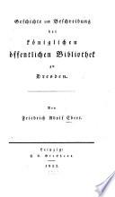 Geschichte und Beschreibung der Königlichen Öffentlichen Bibliothek zu Dresden