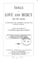 Songs of love and mercy for the young  a hymn book selected and arranged by  The children s special service mission    Large print ed