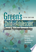 Green s Child and Adolescent Clinical Psychopharmacology