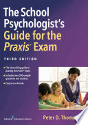The School Psychologist s Guide for the Praxis   Exam  Third Edition