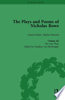 The Plays and Poems of Nicholas Rowe, Volume III The Late Plays