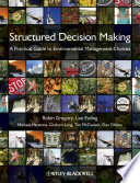 Structured Decision Making : making environmental management decisions. the...