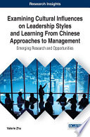 Examining Cultural Influences on Leadership Styles and Learning From Chinese Approaches to Management  Emerging Research and Opportunities