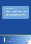 Women in African Refugee Camps  Gender Based Violence against Female Refugees  The case of Mai Ayni Refugee Camp  Northern Ethiopia