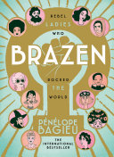 Brazen History S Unsung Heroines Whose Stories Are