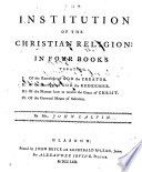 The Institution of the Christian Religion  Etc   The Translation by Thomas Norton  With    The Life of Mr  John Calvin