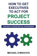 How To Get Executives To Act For Project Success : their executives to act for project...