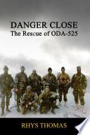 DANGER CLOSE  The Rescue of ODA 525
