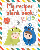 My Recipes Blank Book For Kids