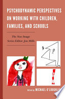 Psychodynamic Perspectives on Working with Children  Families  and Schools