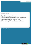 Epochenimagination zur Auseinandersetzung mit der Gegenwart - Mittelalterinszenierung in 'Das Glasperlenspiel' von Hermann Hesse