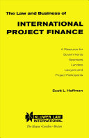 The Law and Business of International Project Finance A Resource for Governments  Sponsors  Lenders  Lawyers  and Project Participants