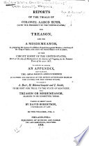 Reports of the trials of Colonel Aaron Burr (late vice president of the United States,) for treason, and for a misdemeanor