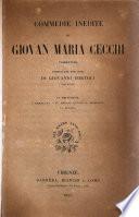 Commedie inedite di Giovan Maria Cecchi pubblicate per cura di Giovanni Tortoli